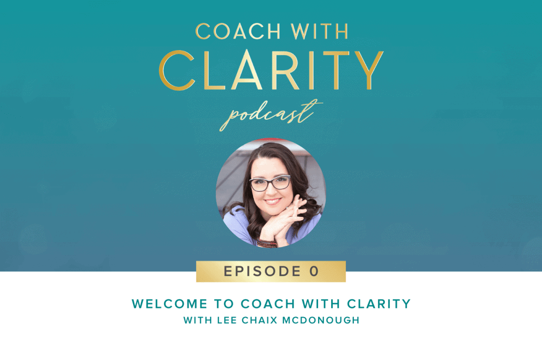 Welcome to the Coach with Clarity Podcast!