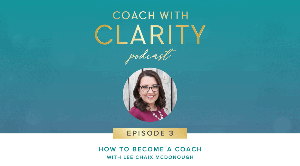 How to Become a Coach - Coach with Clarity Podcast with Lee Chaix McDonough
