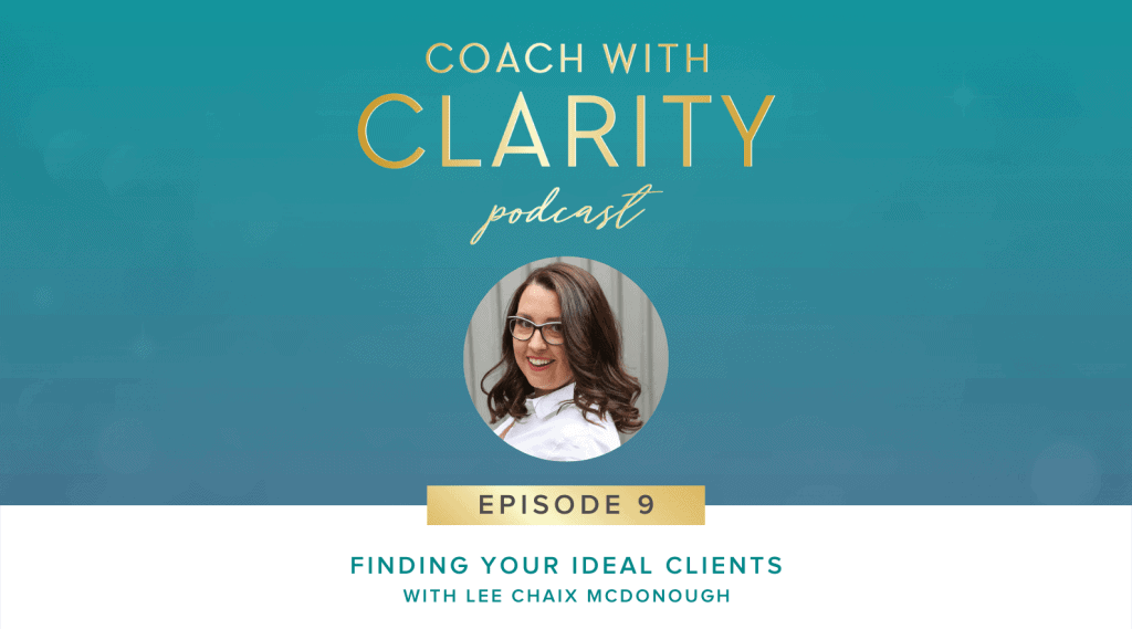 Finding Your Ideal Clients - Coach with Clarity Podcast with Lee Chaix McDonough