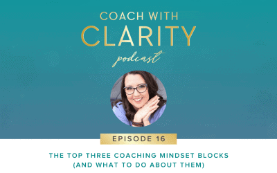 Episode 16: The Top Three Mindset Blocks for Coaches (and what to do about them)