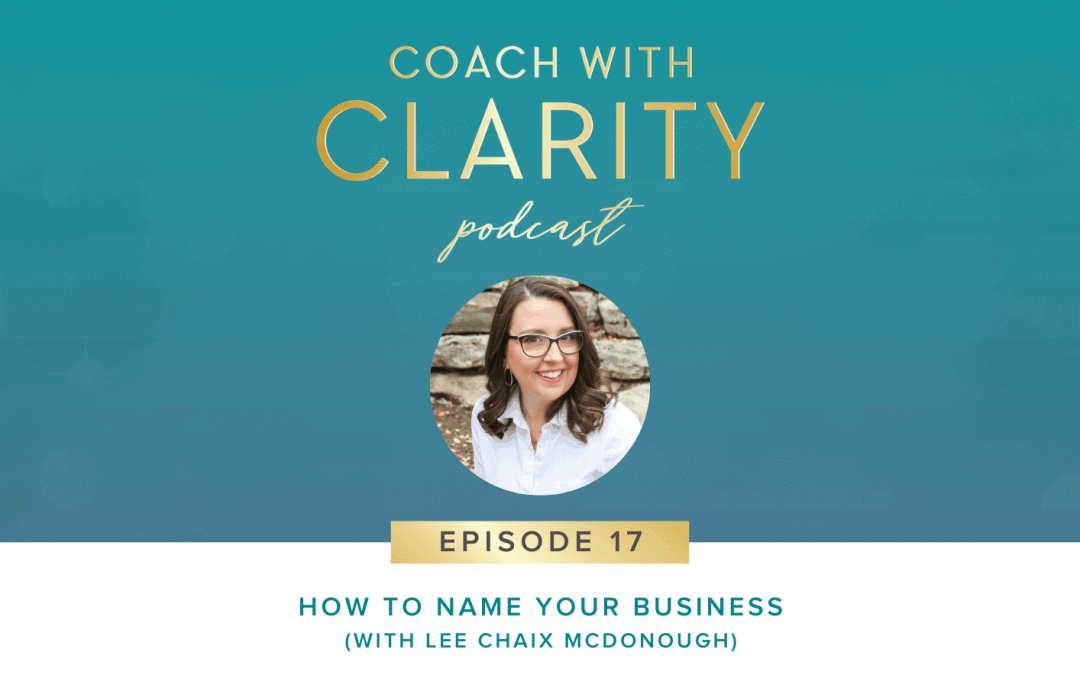 Coach with Clarity Podcast - How to Name Your Business
