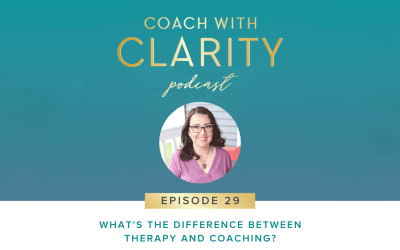 Episode 29: What's the Difference Between Therapy and Coaching?