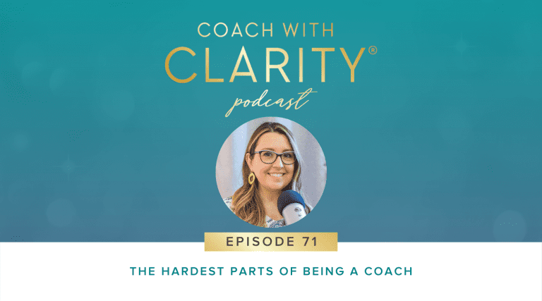 The Hardest Parts of Being a Coach Coach with Clarity Podcast